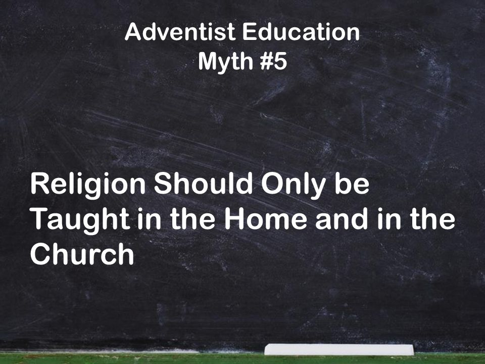 Adventist Education Myth #5 Religion Should Only be Taught in the Home and in the Church