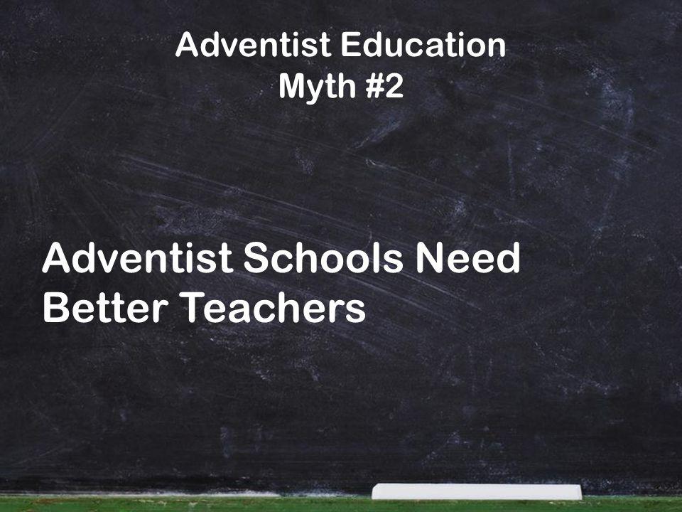 Adventist Education Myth #2 Adventist Schools Need Better Teachers