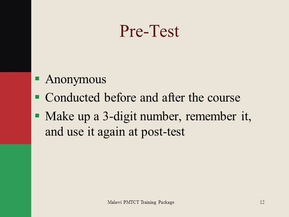 Malawi PMTCT Training Package12 Pre-Test  Anonymous  Conducted before and after the course  Make up a 3-digit number, remember it, and use it again
