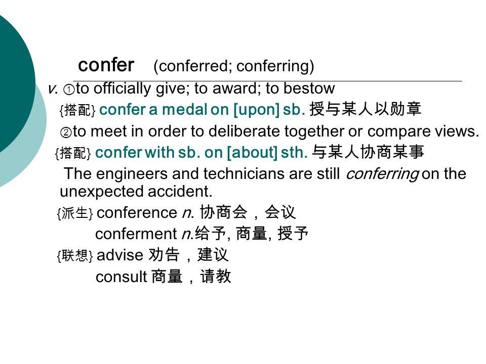 confer (conferred; conferring) v.