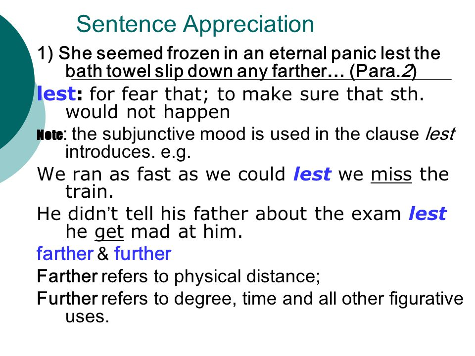 Sentence Appreciation 1) She seemed frozen in an eternal panic lest the bath towel slip down any farther… (Para.2) lest : for fear that; to make sure that sth.