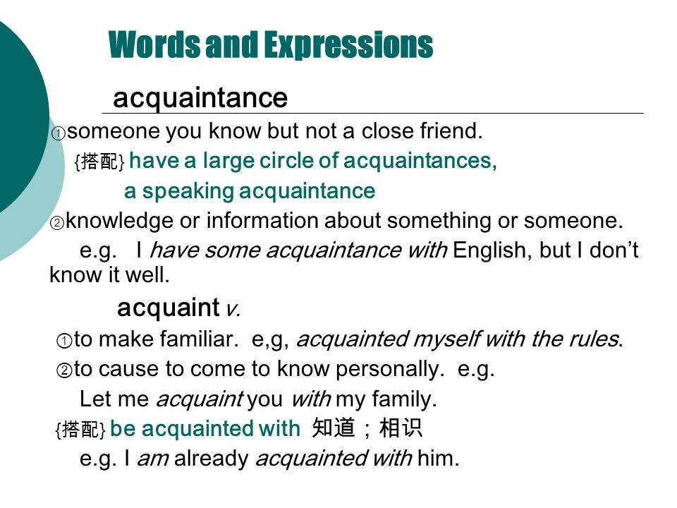 Words and Expressions acquaintance ① someone you know but not a close friend.