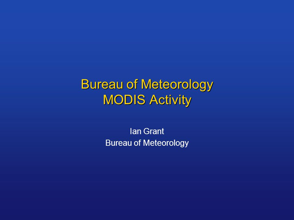 Bureau of Meteorology MODIS Activity Ian Grant Bureau of Meteorology