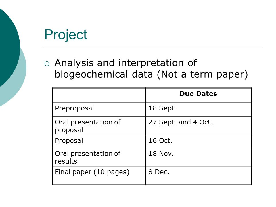 Project  Analysis and interpretation of biogeochemical data (Not a term paper) Due Dates Preproposal18 Sept.