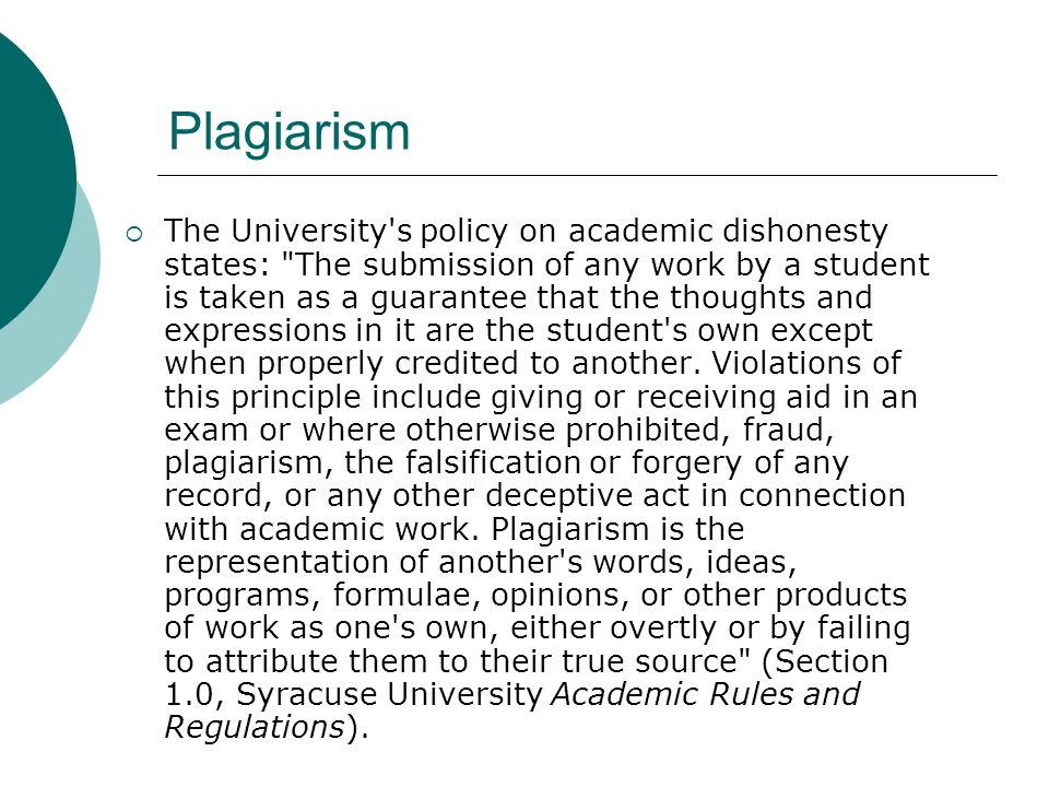 Plagiarism  The University s policy on academic dishonesty states: The submission of any work by a student is taken as a guarantee that the thoughts and expressions in it are the student s own except when properly credited to another.