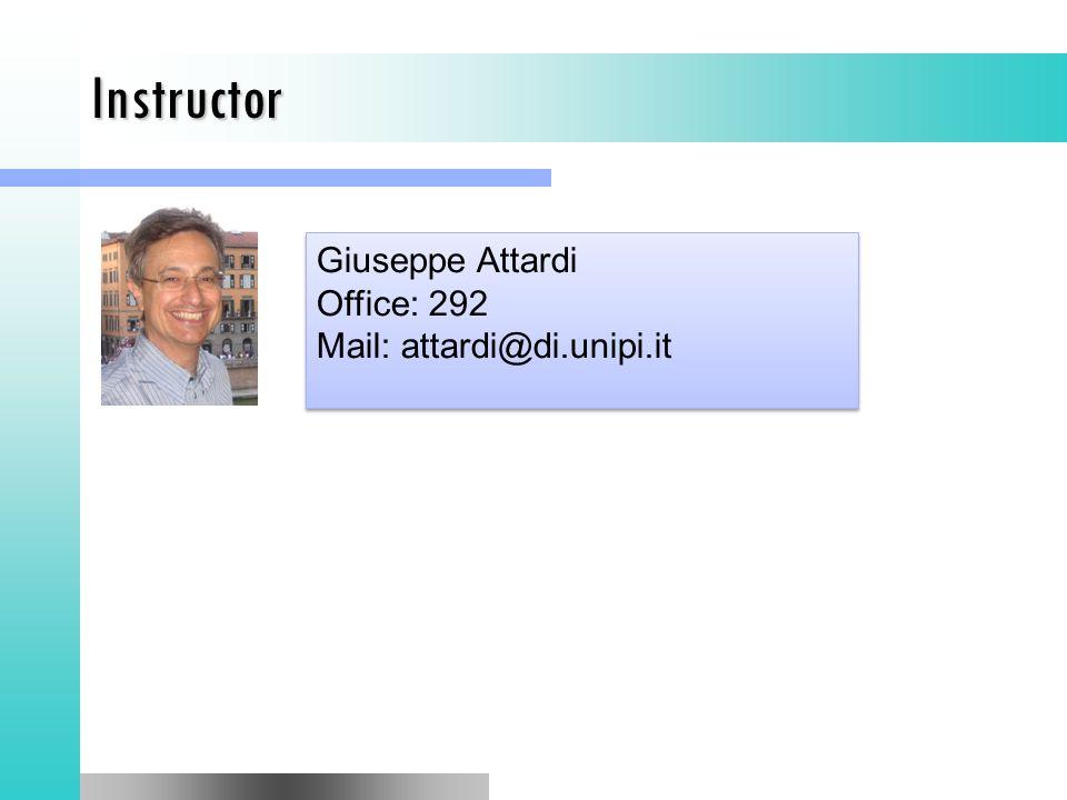 Instructor Giuseppe Attardi Office: 292 Mail: attardi@di.unipi.it Giuseppe Attardi Office: 292 Mail: attardi@di.unipi.it