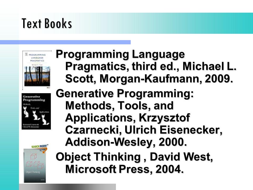 Text Books Programming Language Pragmatics, third ed., Michael L.