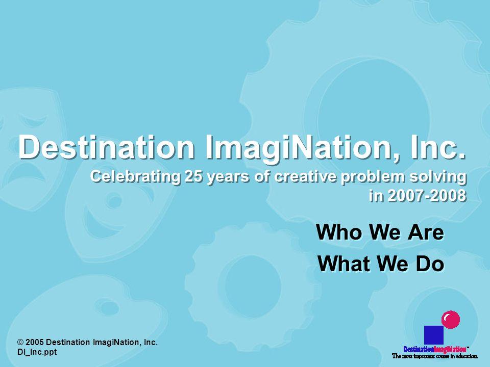 © 2005 Destination ImagiNation, Inc.DI_Inc.ppt Destination ImagiNation ® is..