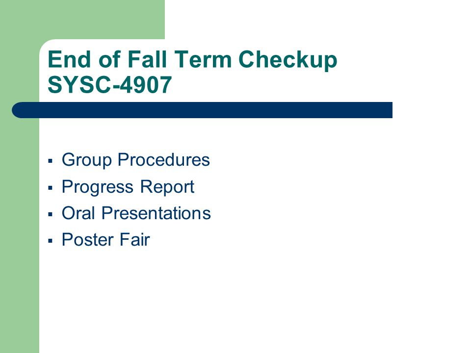 End of Fall Term Checkup SYSC-4907  Group Procedures  Progress Report  Oral Presentations  Poster Fair