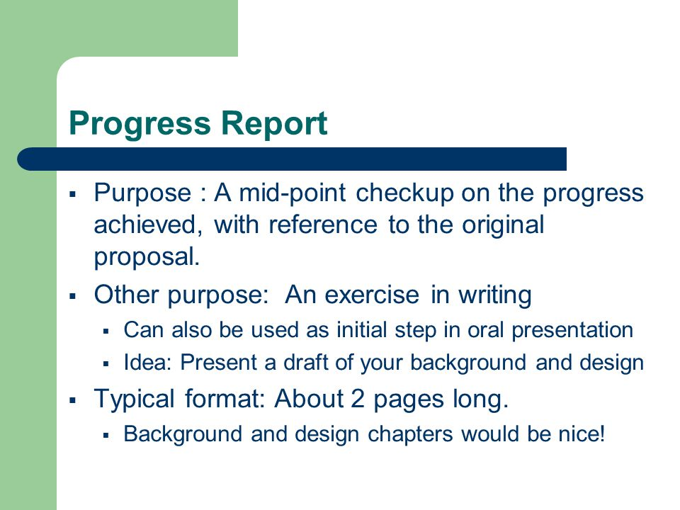 Progress Report  Purpose : A mid-point checkup on the progress achieved, with reference to the original proposal.