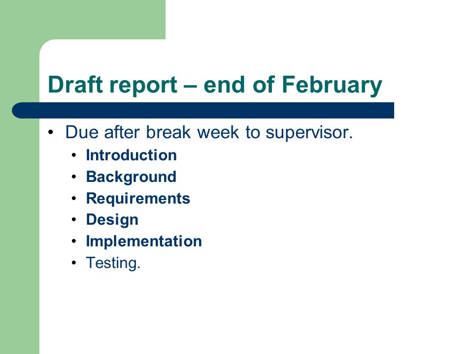 Draft report – end of February Due after break week to supervisor.