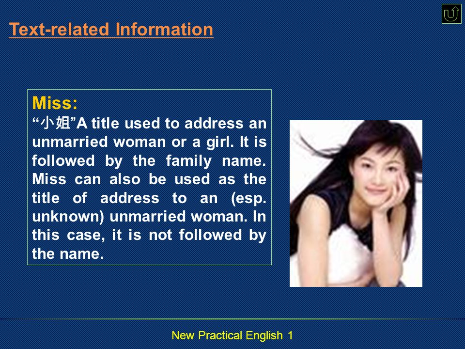 New Practical English 1 Ms.: 女士 a courtesy title for a woman, whether she is married or not, followed by the family name.