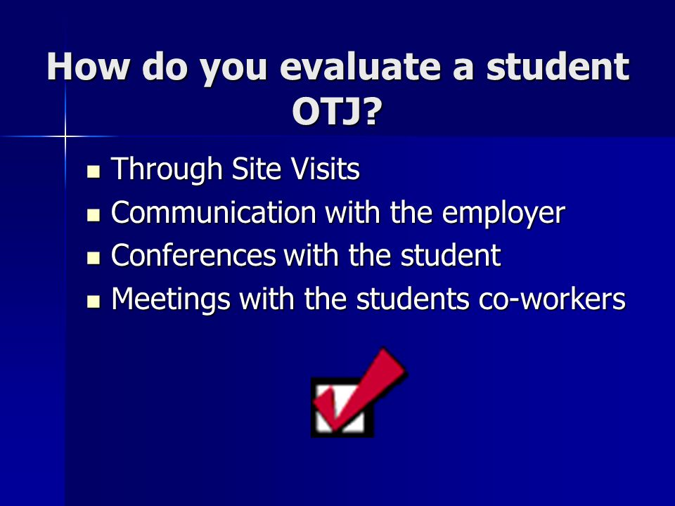 How do you evaluate a student OTJ.