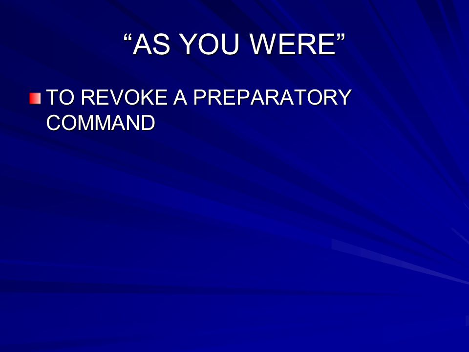 AS YOU WERE TO REVOKE A PREPARATORY COMMAND