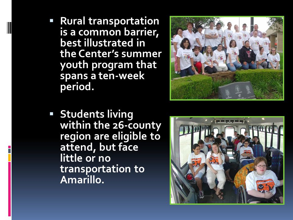  Rural transportation is a common barrier, best illustrated in the Center's summer youth program that spans a ten-week period.