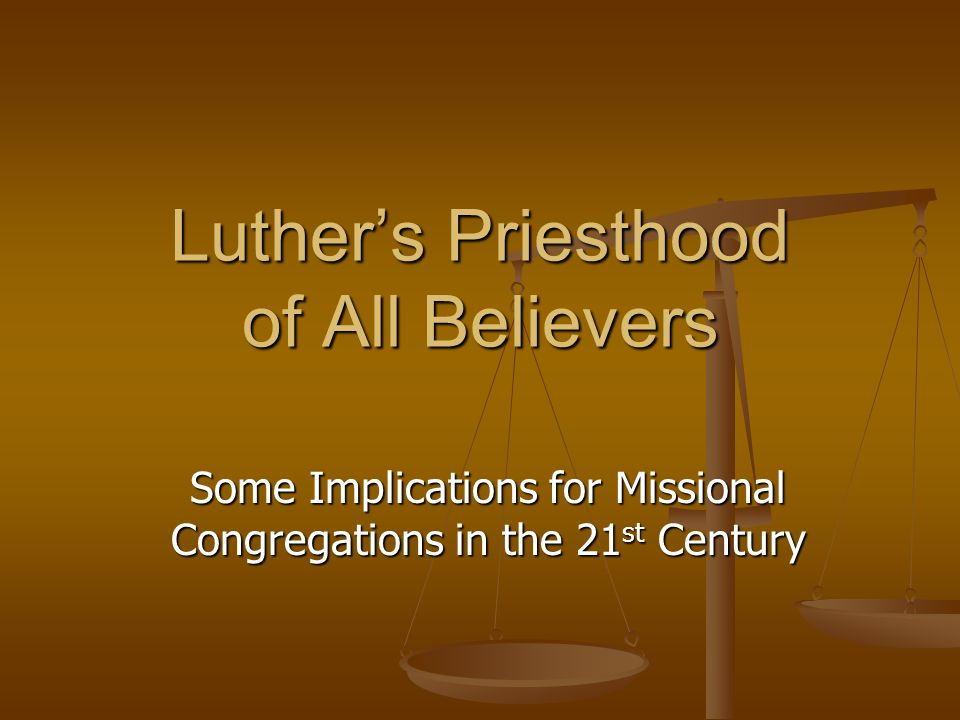 Luther's Priesthood of All Believers Some Implications for Missional Congregations in the 21 st Century