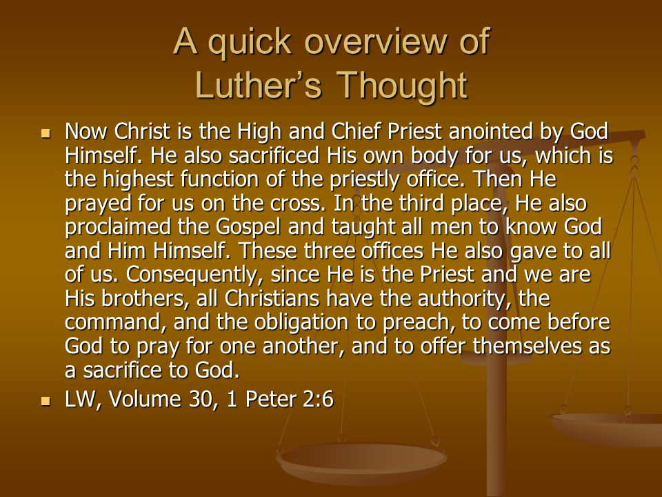 A quick overview of Luther's Thought Now Christ is the High and Chief Priest anointed by God Himself. He also sacrificed His own body for us, which is