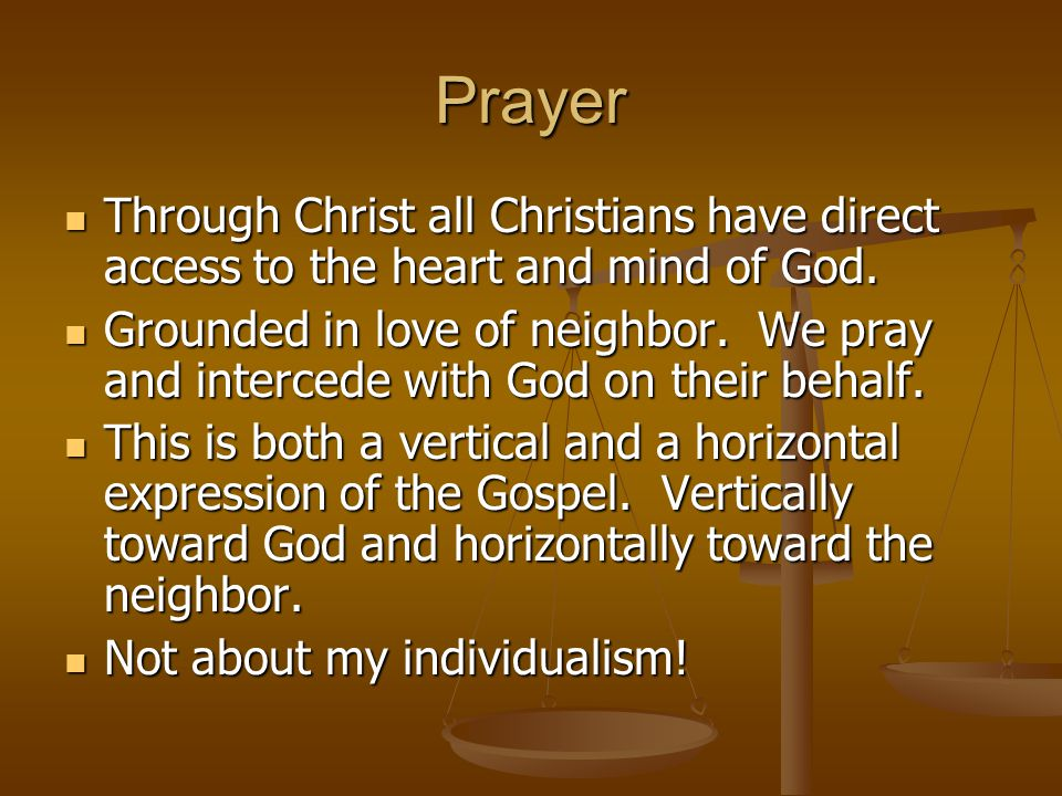 Prayer Through Christ all Christians have direct access to the heart and mind of God. Through Christ all Christians have direct access to the heart an