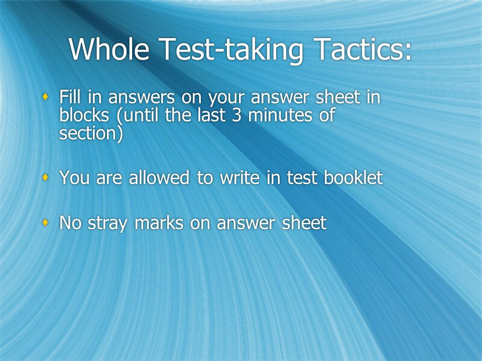 Whole Test-taking Tactics:  Keep careful track of time  Don't read the directions or look at sample questions  Answer the easy questions first  In Crit.