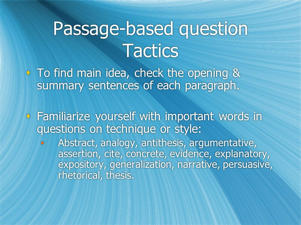 Passage-based question Tactics  Don't get bogged down on one question; skip it & then come back to it.