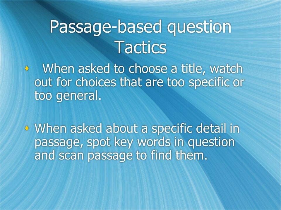 Passage-based question Tactics  To find main idea, check the opening & summary sentences of each paragraph.