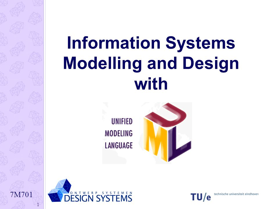 7M701 1 Information Systems Modelling and Design with