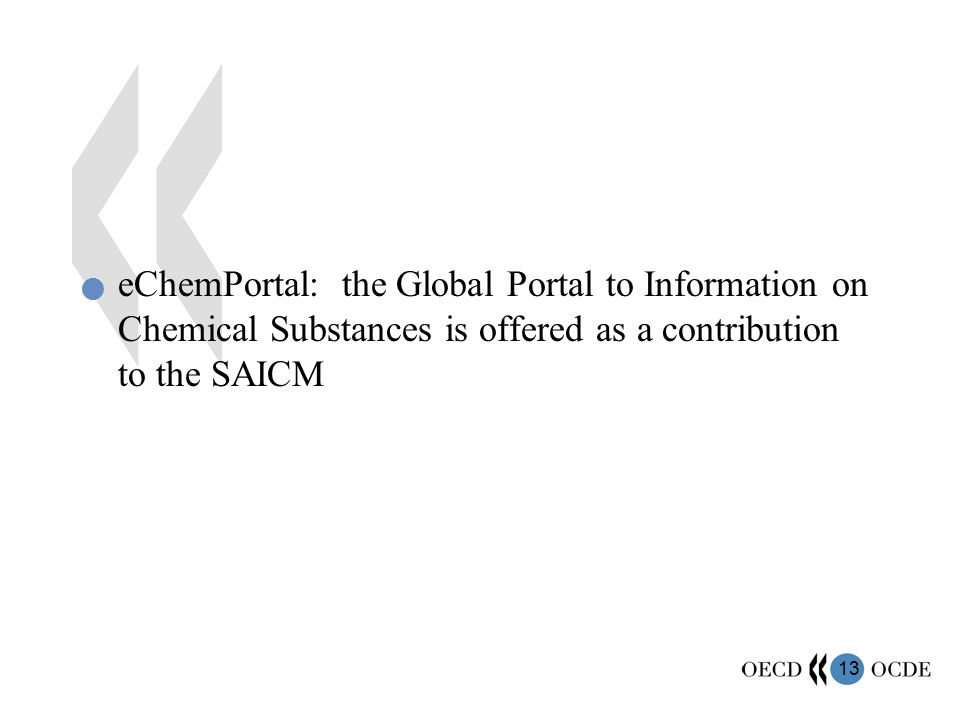 13 eChemPortal: the Global Portal to Information on Chemical Substances is offered as a contribution to the SAICM