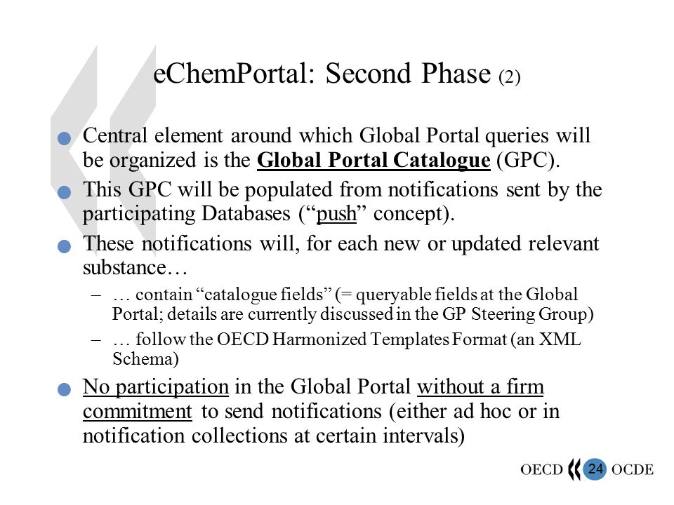 24 eChemPortal: Second Phase (2) Central element around which Global Portal queries will be organized is the Global Portal Catalogue (GPC).