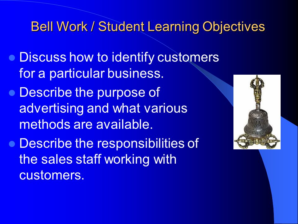 Bell Work / Student Learning Objectives Discuss how to identify customers for a particular business.