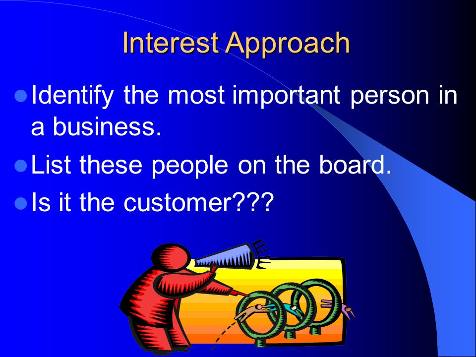 Interest Approach Identify the most important person in a business.