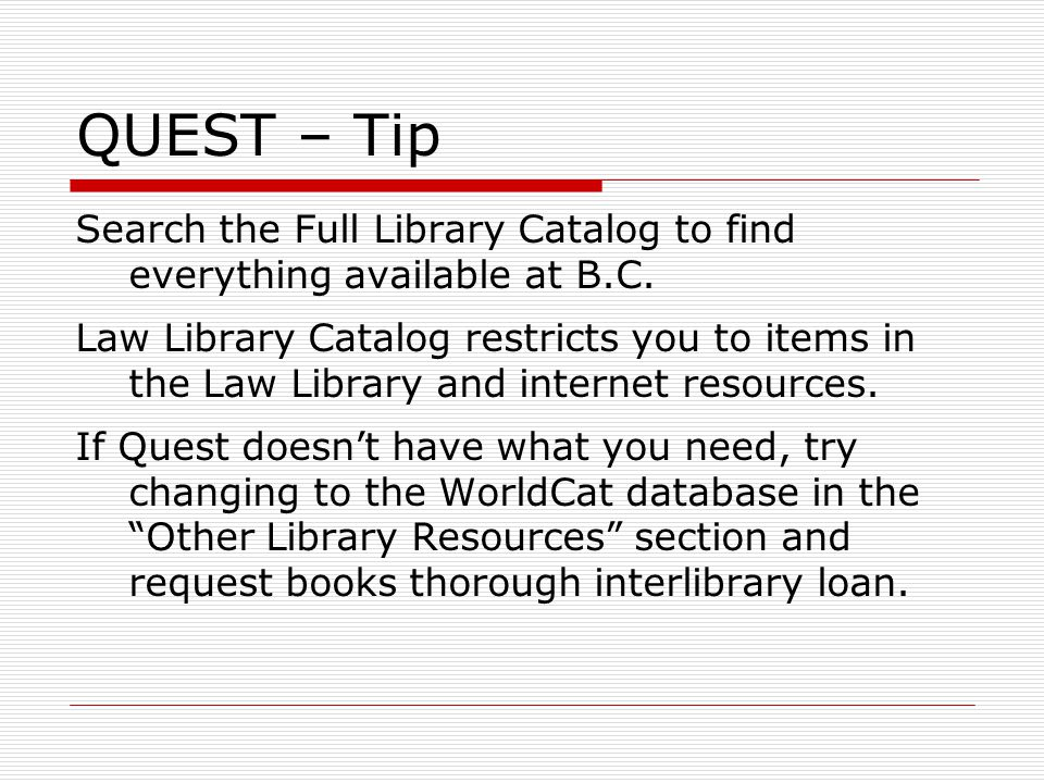 QUEST – Tip Search the Full Library Catalog to find everything available at B.C.