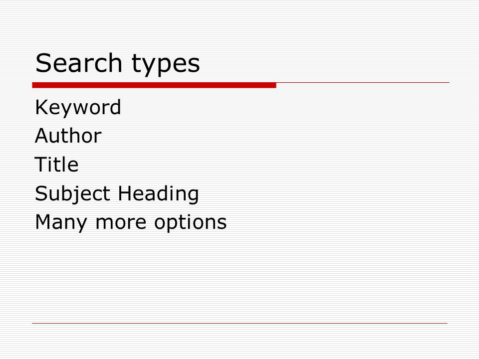 Search types Keyword Author Title Subject Heading Many more options