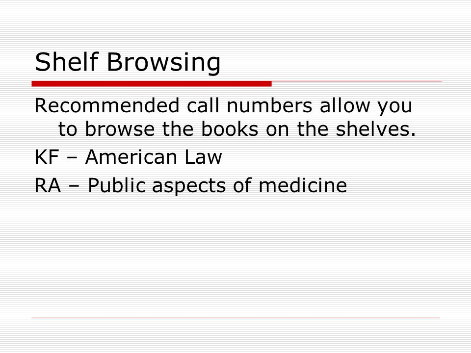 Shelf Browsing Recommended call numbers allow you to browse the books on the shelves.