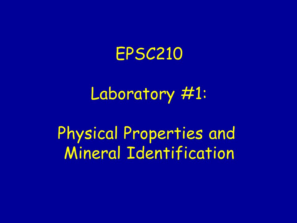 EPSC210 Laboratory #1: Physical Properties and Mineral Identification