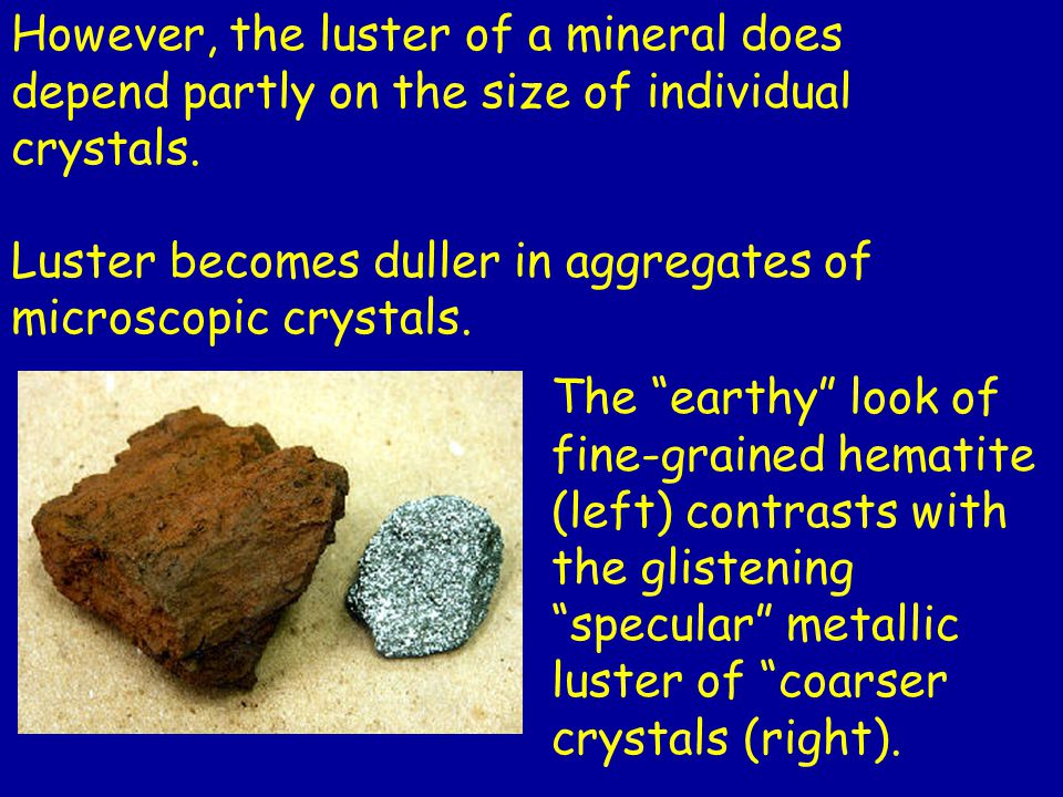 However, the luster of a mineral does depend partly on the size of individual crystals.