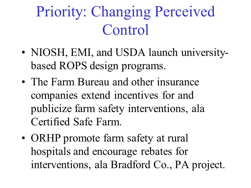 Priority: Changing Perceived Control NIOSH, EMI, and USDA launch university- based ROPS design programs.