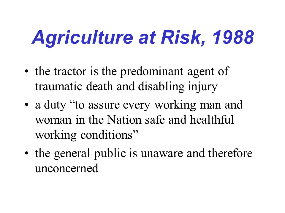 Duty to Control Recognized Tractor Hazards install ROPS (including a foldable ROPS in low clearance areas) on non-ROPS production tractors, use seatbelt in the presence of a ROPS, install latest approved (by the ASAE) lighting and marking on farm equipment, allow no extra riders on tractors, install devises to prevent bypass starting, assure that tractor operators have a driver's license prior to driving on public roads.