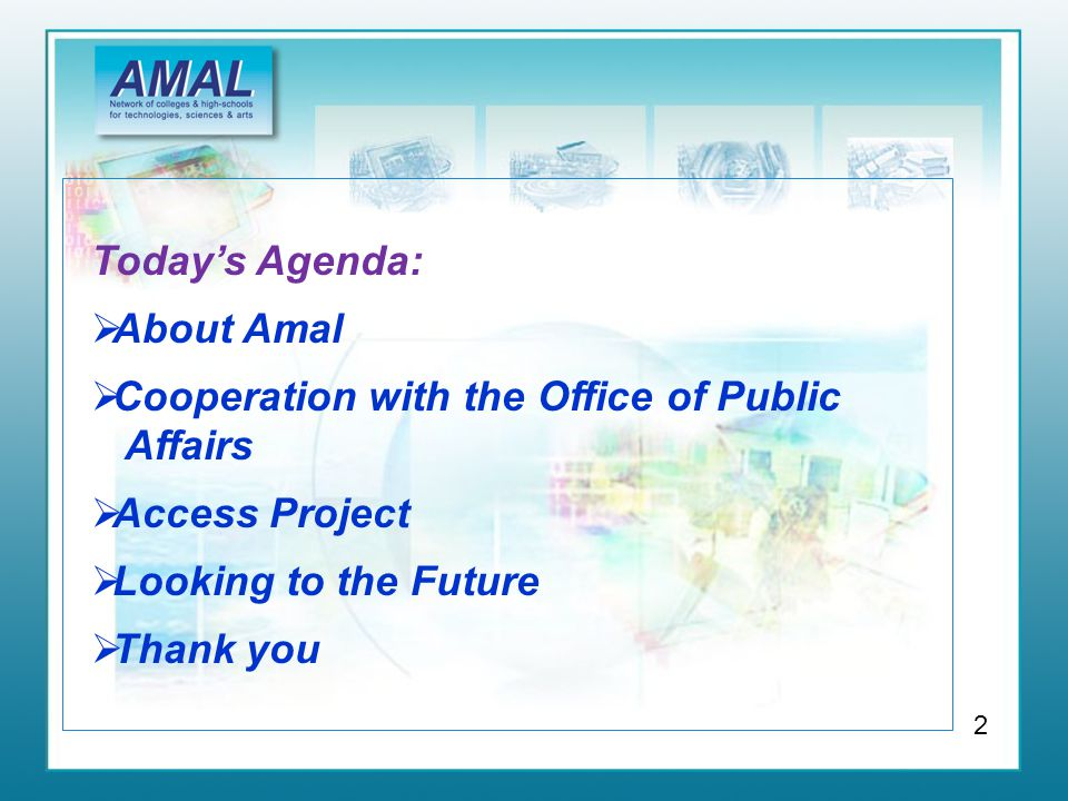 Today's Agenda:  About Amal  Cooperation with the Office of Public Affairs  Access Project  Looking to the Future  Thank you 2