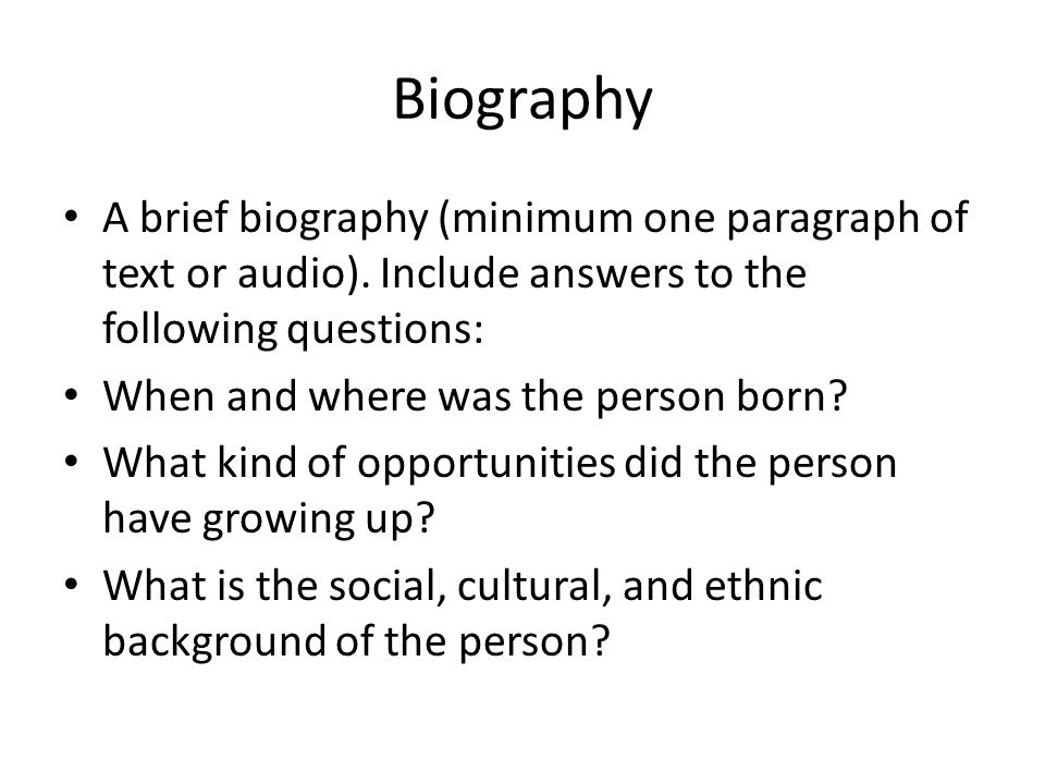 Biography A brief biography (minimum one paragraph of text or audio).