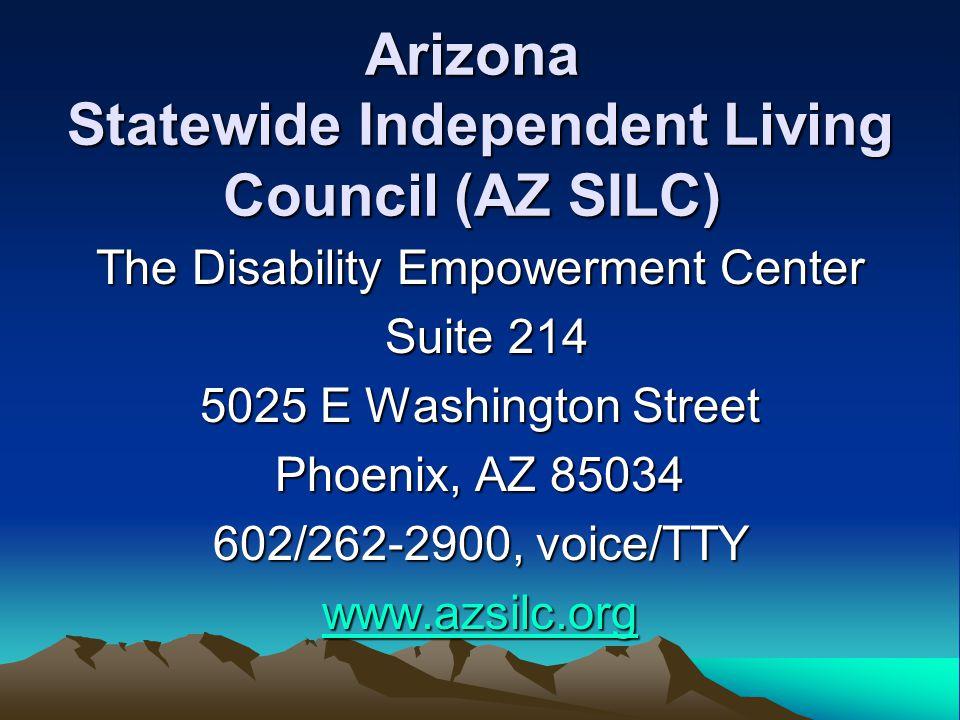 Arizona Statewide Independent Living Council (AZ SILC) The Disability Empowerment Center Suite 214 Suite 214 5025 E Washington Street Phoenix, AZ 85034 602/262-2900, voice/TTY www.azsilc.org