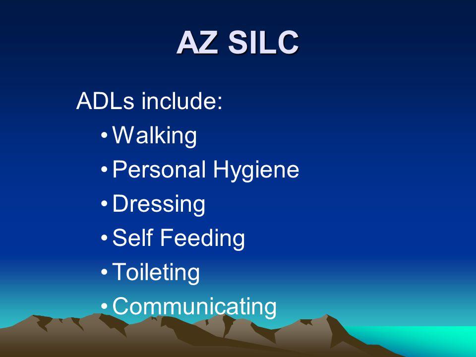 AZ SILC ADLs include: Walking Personal Hygiene Dressing Self Feeding Toileting Communicating