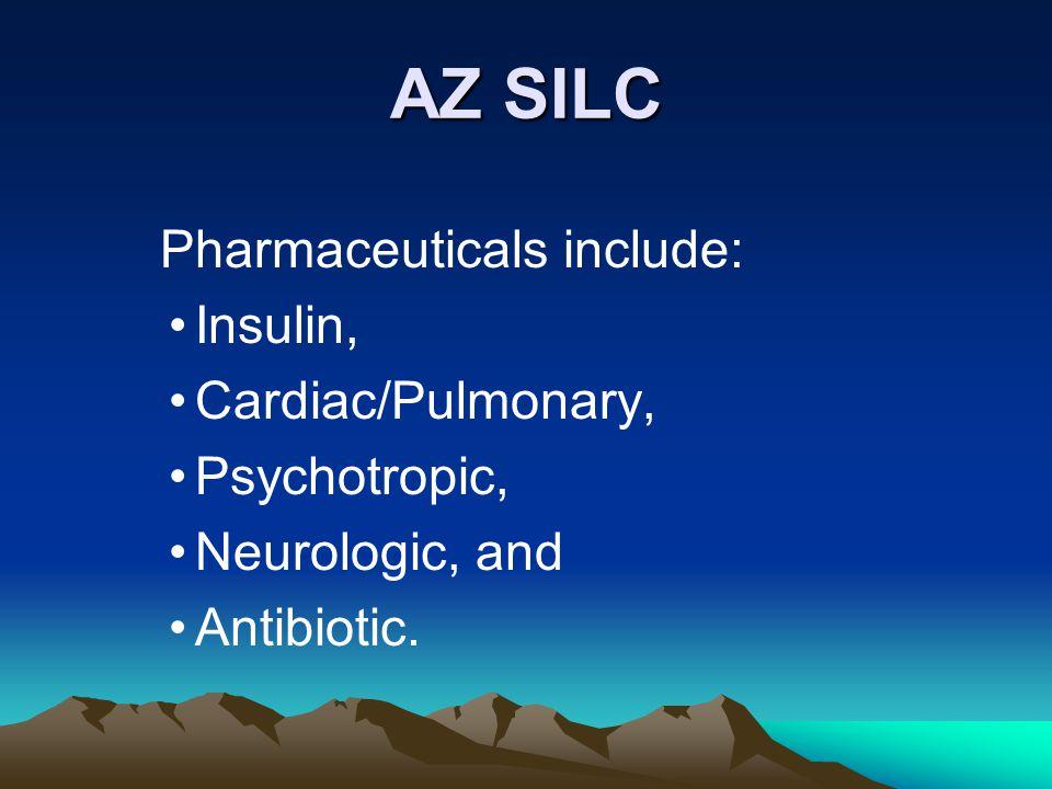 AZ SILC Pharmaceuticals include: Insulin, Cardiac/Pulmonary, Psychotropic, Neurologic, and Antibiotic.
