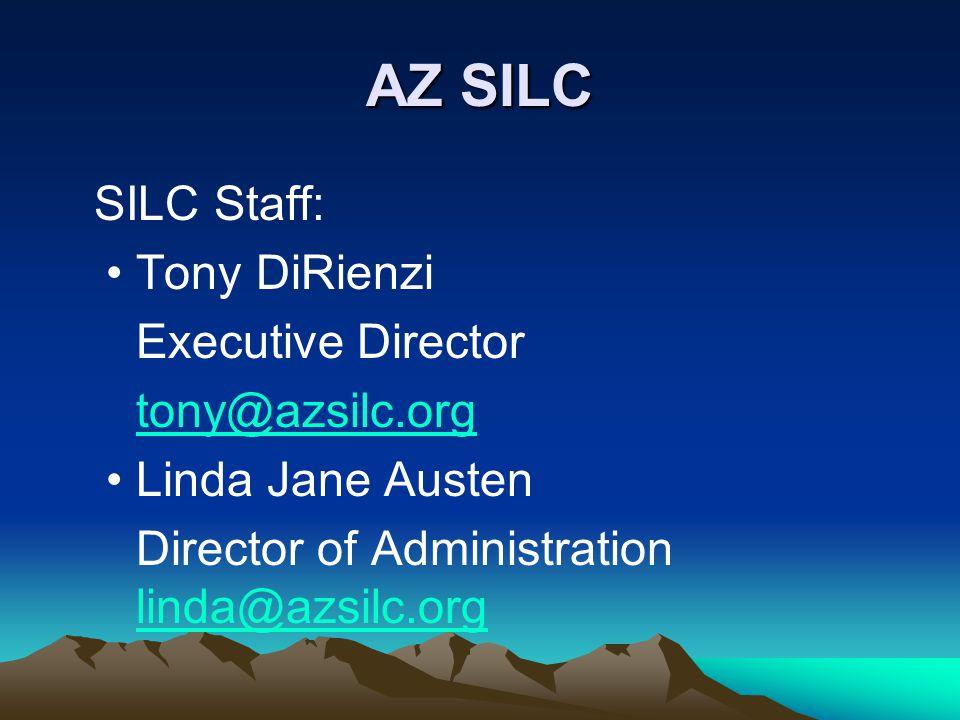 AZ SILC SILC Staff: Tony DiRienzi Executive Director tony@azsilc.org Linda Jane Austen Director of Administration linda@azsilc.org linda@azsilc.org