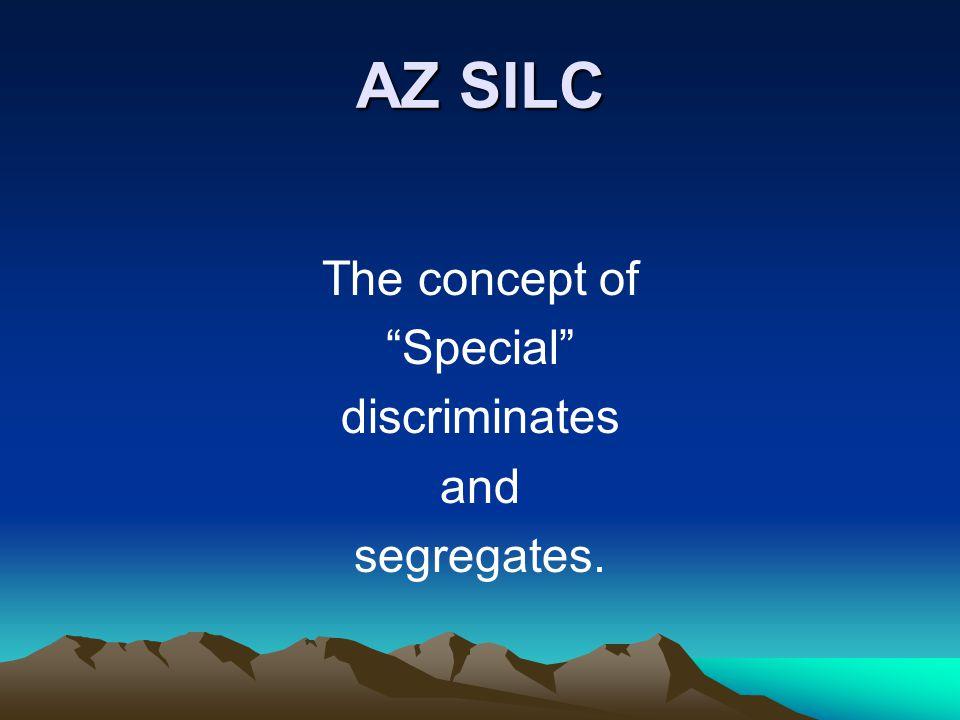 AZ SILC The concept of Special discriminates and segregates.