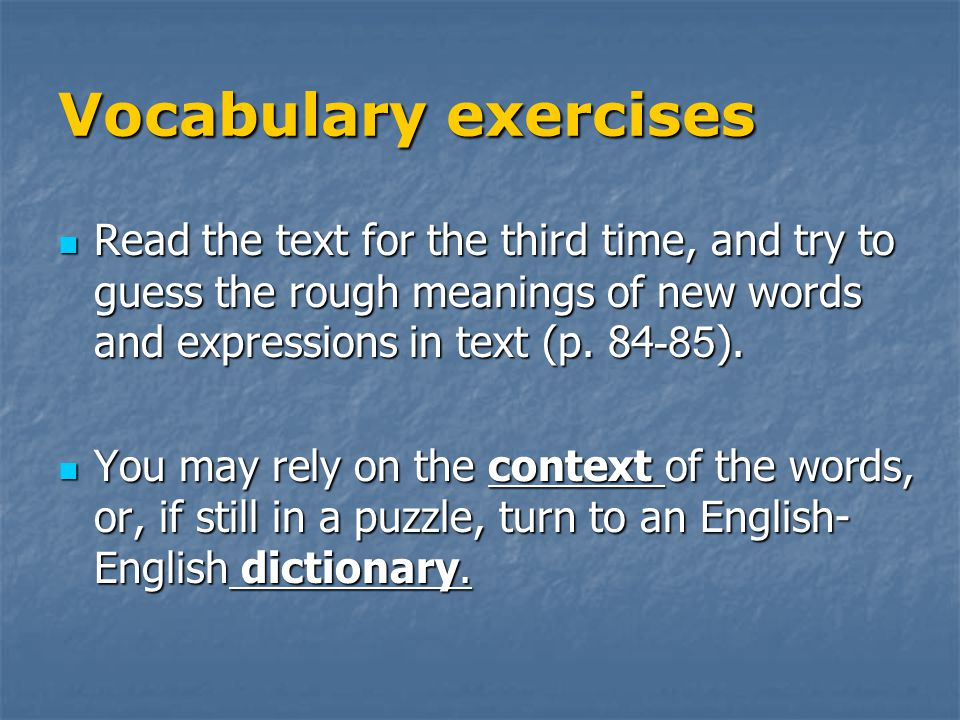 Vocabulary exercises Read the text for the third time, and try to guess the rough meanings of new words and expressions in text (p.