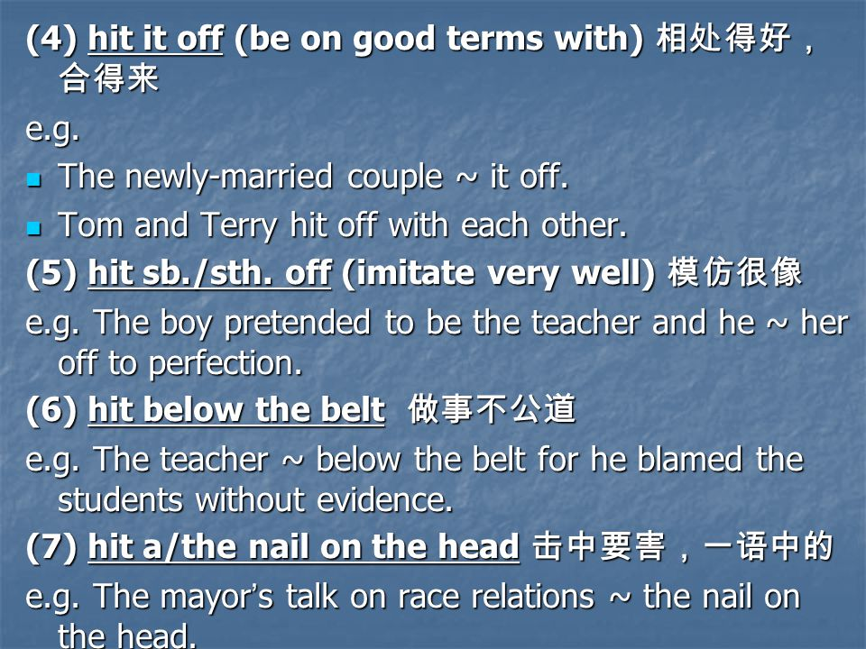 (4) hit it off (be on good terms with) 相处得好, 合得来 e.g.
