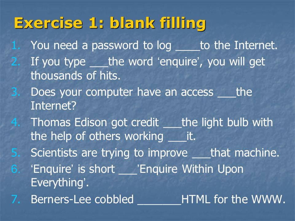 Exercise 1: blank filling 1. 1.You need a password to log ____to the Internet.