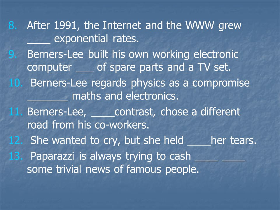 8. 8.After 1991, the Internet and the WWW grew ____ exponential rates.