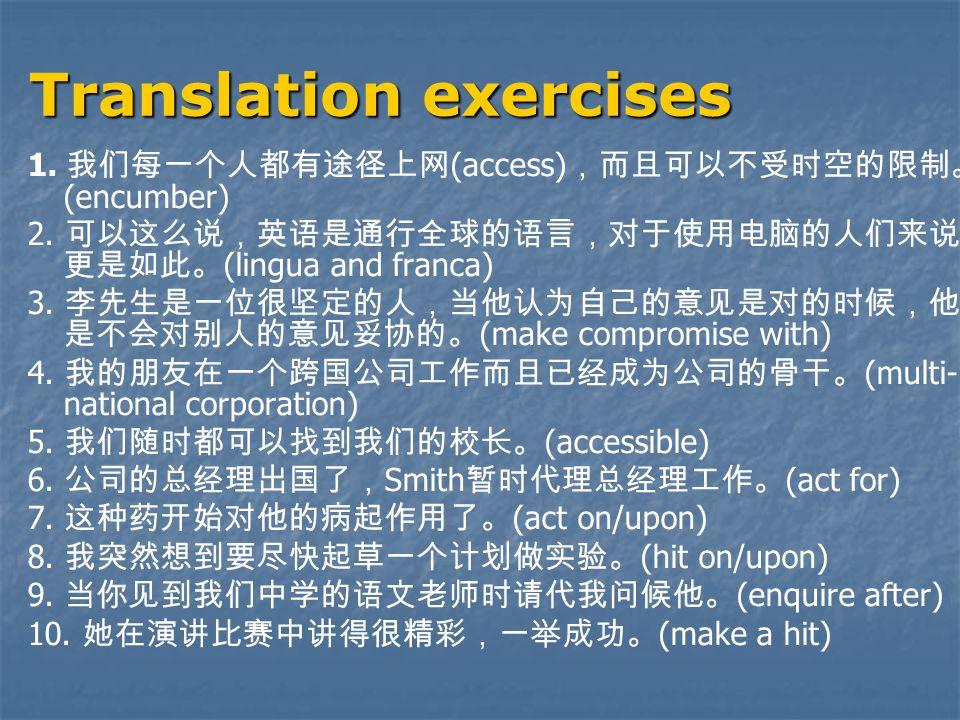 Translation exercises 1. 我们每一个人都有途径上网 (access) ,而且可以不受时空的限制。 (encumber) 2.