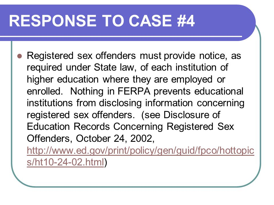 RESPONSE TO CASE #4 Registered sex offenders must provide notice, as required under State law, of each institution of higher education where they are employed or enrolled.
